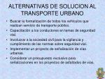 alternativas de solucion al transporte urbano