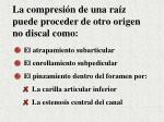 la compresi n de una ra z puede proceder de otro origen no discal como