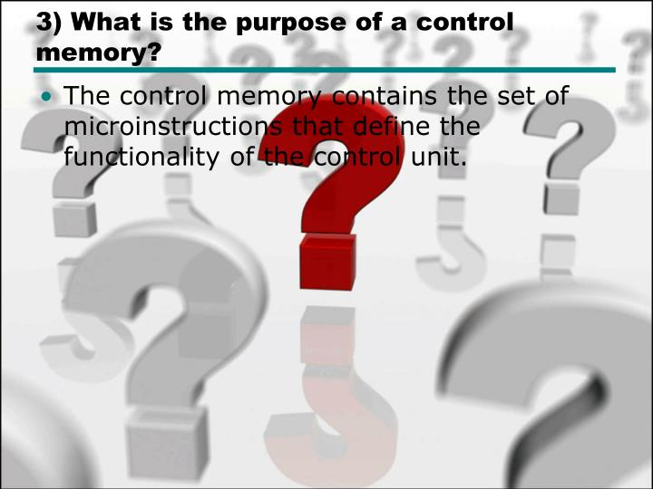 3) What is the purpose of a control memory?