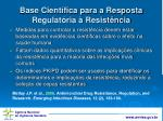 base cient fica para a resposta regulat ria resist ncia