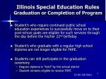 illinois special education rules graduation or completion of program
