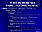 when are measurable post school goals required