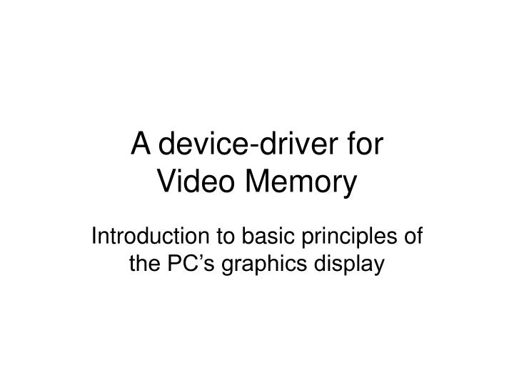 a device driver for video memory n.