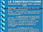 le constructivisme bachelard 1962 piaget 1980 vygotsky 1934