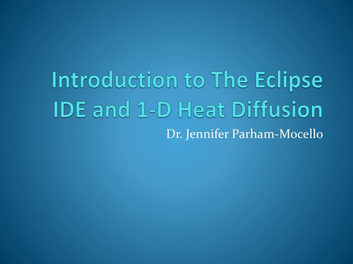 introduction to the eclipse ide and 1 d heat diffusion n.