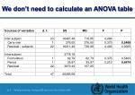 we don t need to calculate an anova table