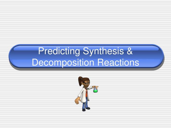 predicting synthesis decomposition reactions n.