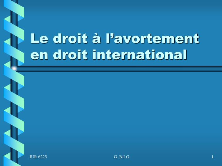 le droit l avortement en droit international n.