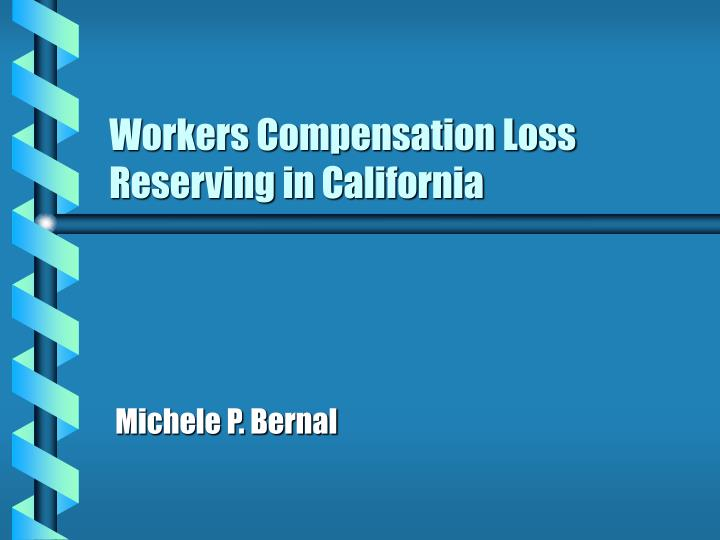 workers compensation loss reserving in california n.