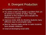 8 divergent production
