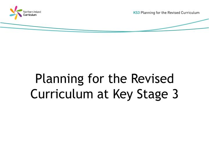 planning for the revised curriculum at key stage 3 n.