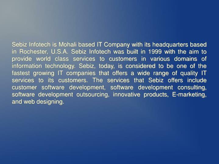Sebiz Infotech is Mohali based IT Company with its headquarters based in Rochester, U.S.A. Sebiz Inf...