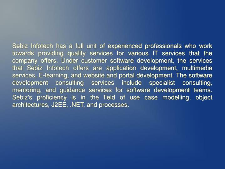 Sebiz Infotech has a full unit of experienced professionals who work towards providing quality servi...