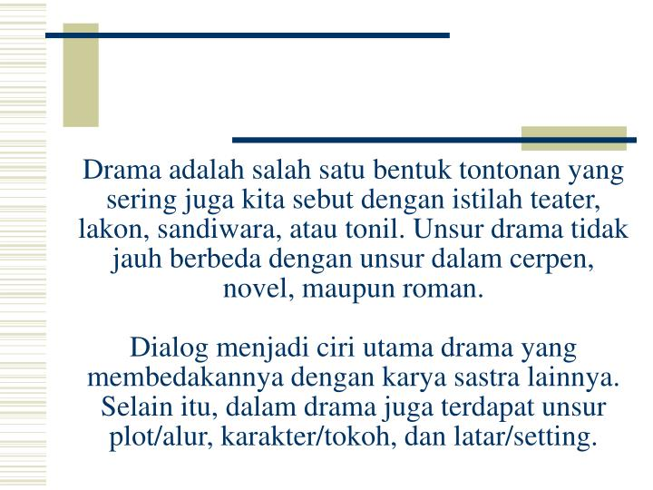 Drama adalah salah satu bentuk tontonan yang sering juga kita sebut dengan istilah teater, lakon, sa...