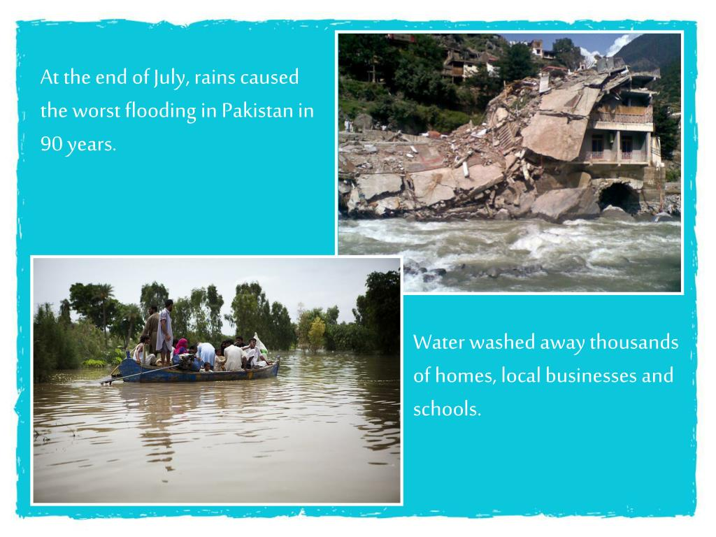 At the end of July, rains caused the worst flooding in Pakistan in 90 years.