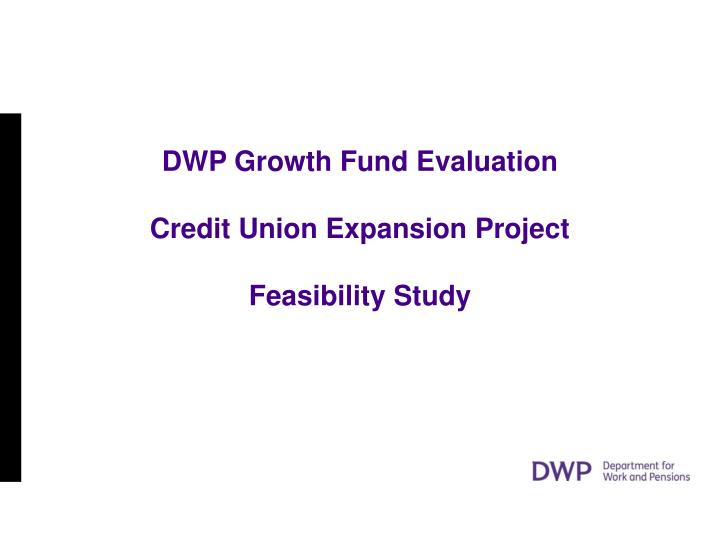 dwp growth fund evaluation credit union expansion project feasibility study n.