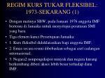 regim kurs tukar fleksibel 1973 sekarang 1