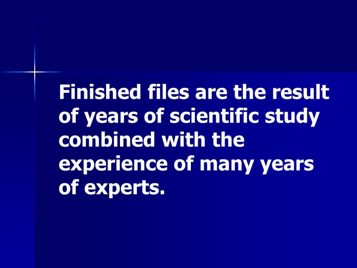 Finished files are the result of years of scientific study combined with the experience of many years of experts.
