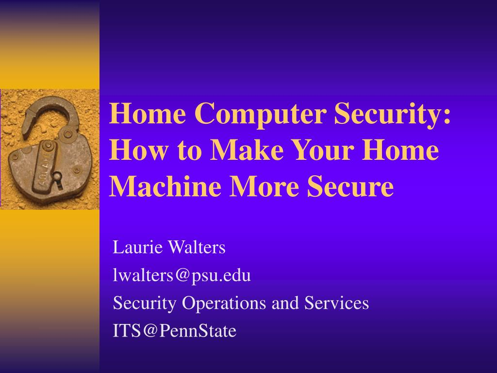 Home Computer Security: How to Make Your Home Machine More Secure