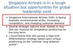 singapore airlines is in a tough situation but opportunities for global leadership exist1
