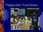 fatigue kills truck drivers
