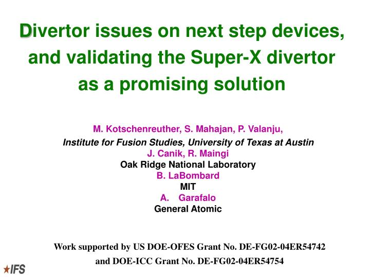 d ivertor issues on next step devices and validating the super x divertor as a promising solution n.