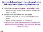 divertor challenge is more than plasma physics sxd engineering advantages disadvantages1