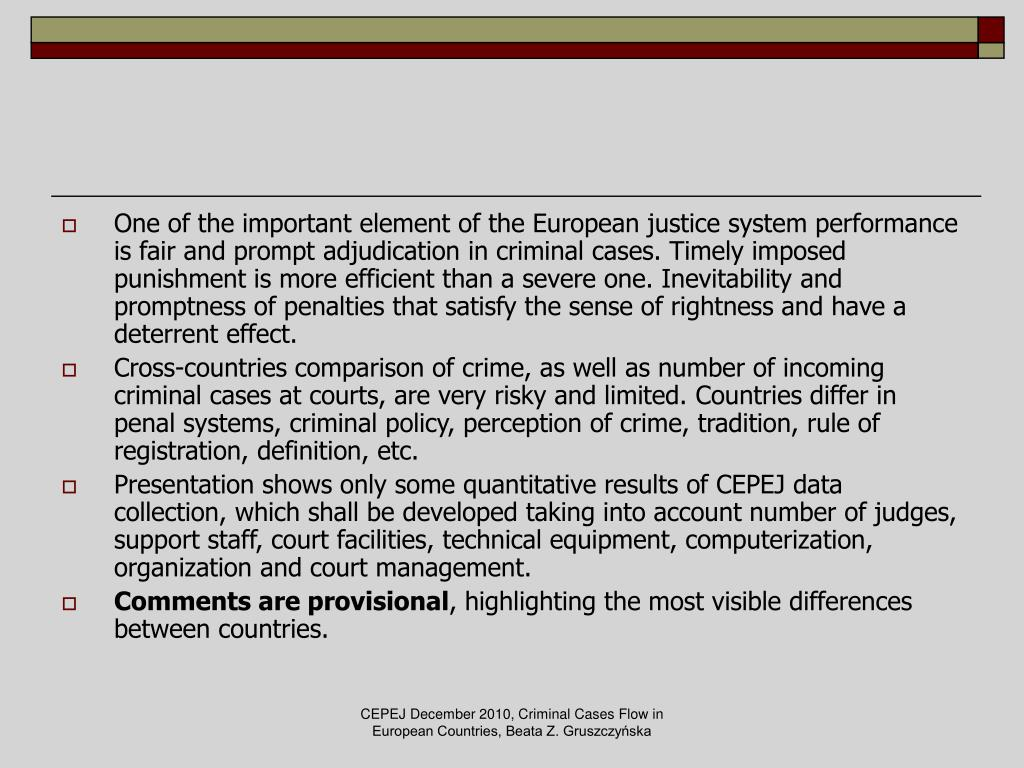 One of the important element of the European justice system performance is fair and prompt adjudication in criminal cases. Timely imposed punishment is more efficient than a severe one. Inevitability and promptness of penalties that satisfy the sense of rightness and have a deterrent effect.