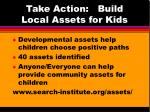 take action build local assets for kids