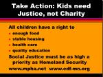 take action kids need justice not charity
