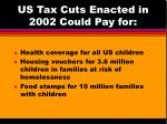 us tax cuts enacted in 2002 could pay for