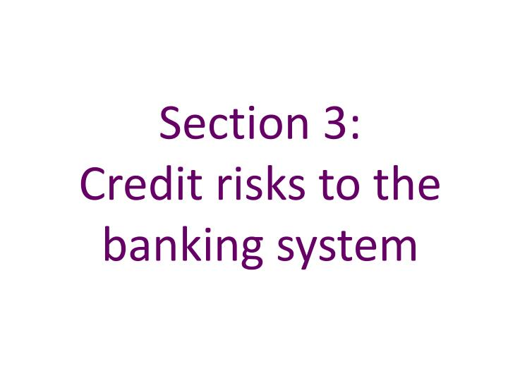 Section 3 credit risks to the banking system