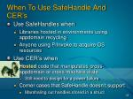 when to use safehandle and cer s