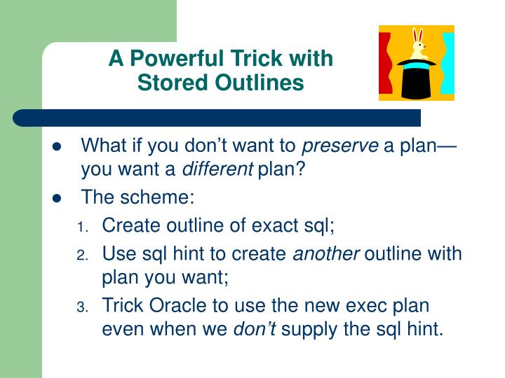 A Powerful Trick with Stored Outlines