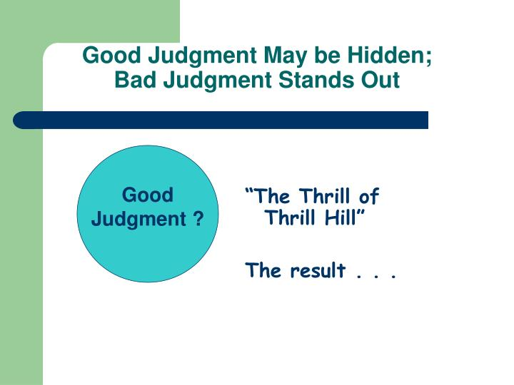 Good Judgment May be Hidden;