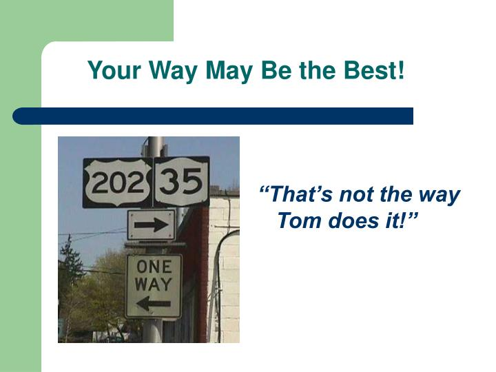 Your Way May Be the Best!