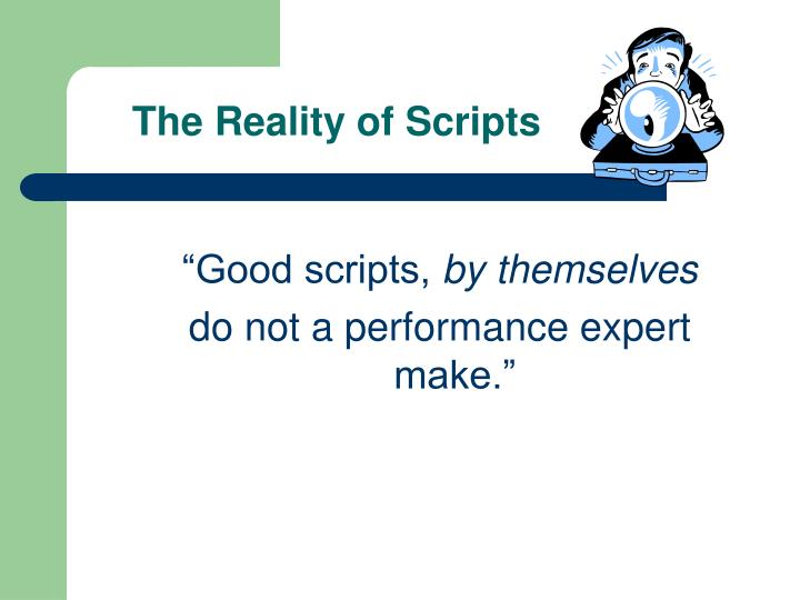 The Reality of Scripts