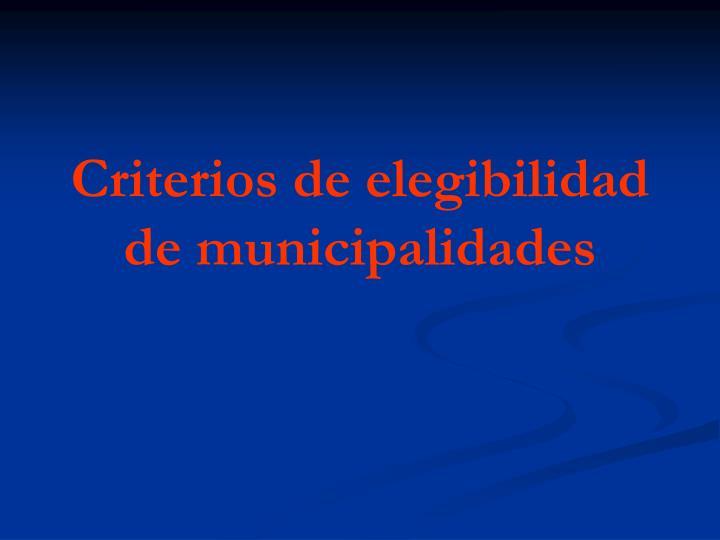 Criterios de elegibilidad de municipalidades