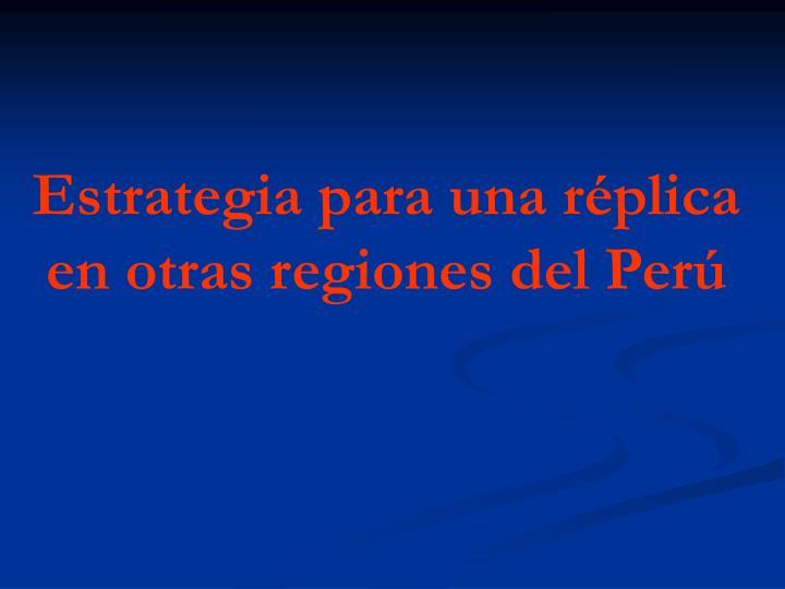 Estrategia para una réplica en otras regiones del Perú