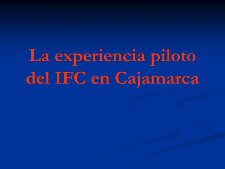 La experiencia piloto del ifc en cajamarca