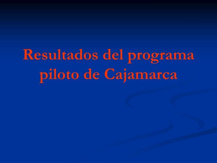 Resultados del programa piloto de Cajamarca