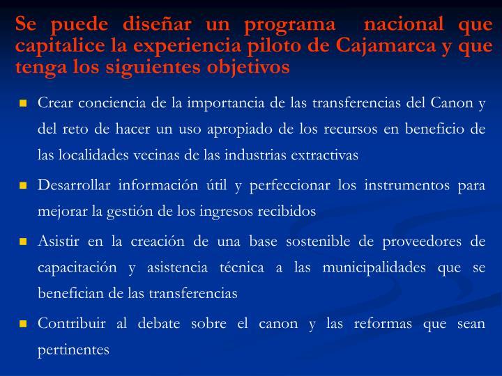 Se puede diseñar un programa  nacional que capitalice la experiencia piloto de Cajamarca y que tenga los siguientes objetivos