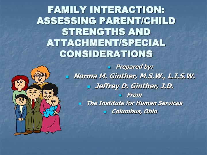 family interaction assessing parent child strengths and attachment special considerations n.