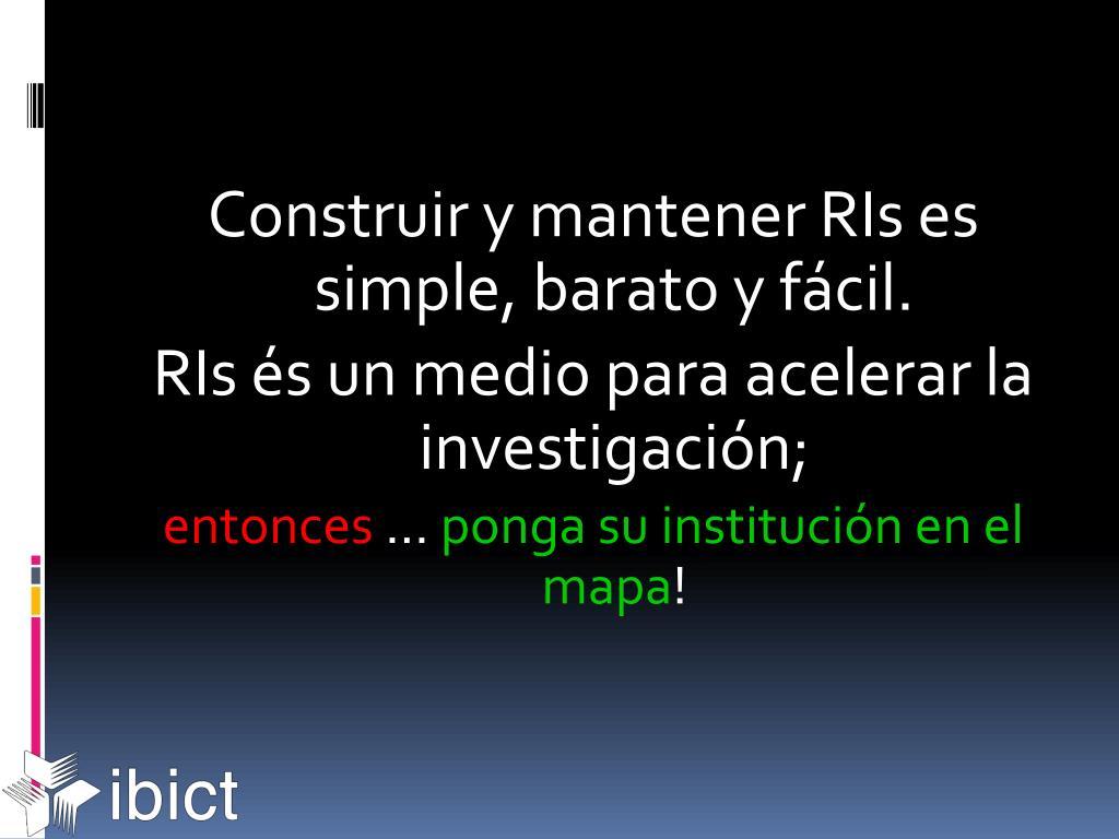 Construir y mantener RIs es simple, barato y fácil.