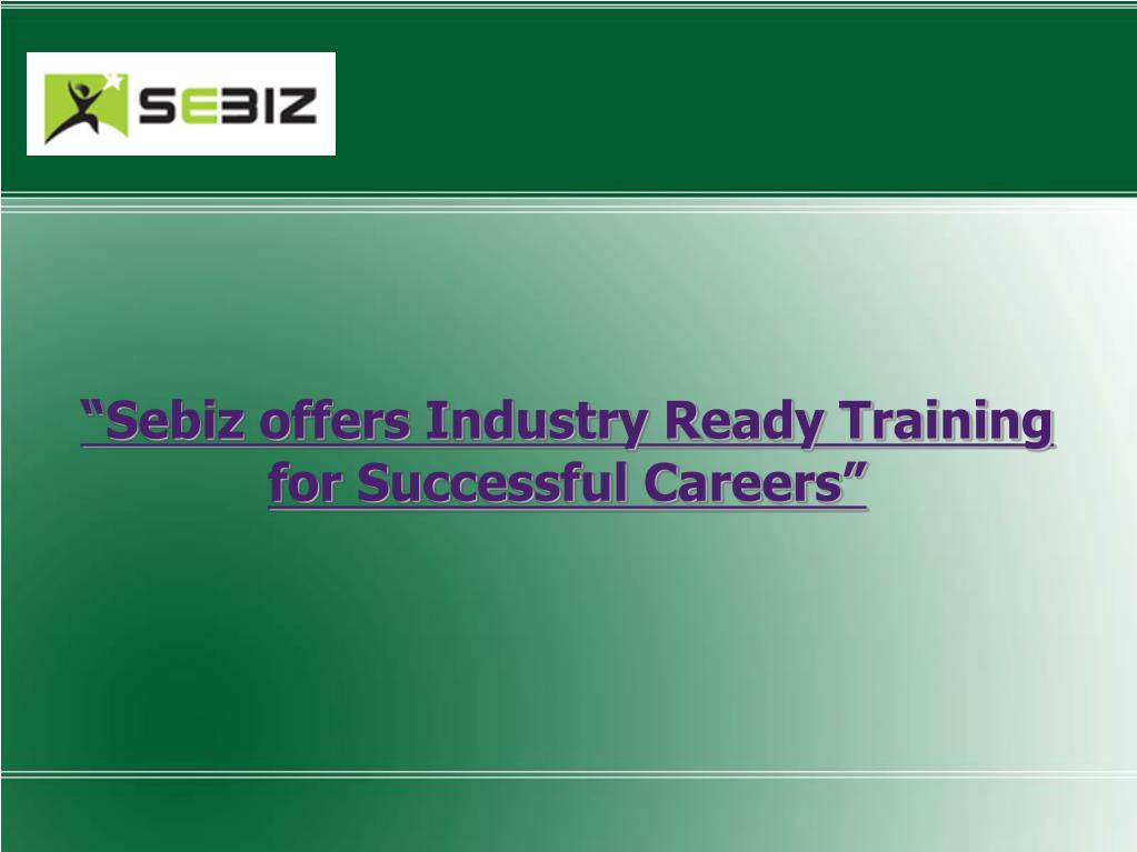 """Sebiz offers Industry Ready Training for Successful Careers"""