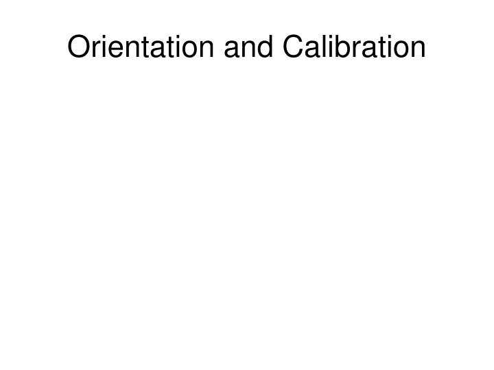 Orientation and Calibration