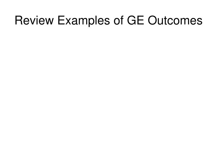 Review Examples of GE Outcomes