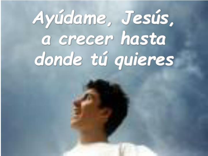 Ayúdame, Jesús,
