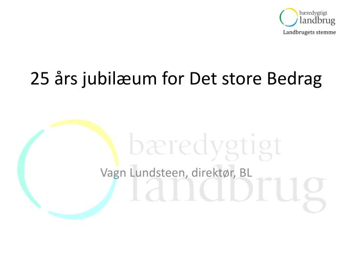 25 rs jubil um for det store bedrag n.