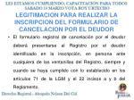 legitimacion para realizar la inscripcion del formulario de cancelacion por el deudor